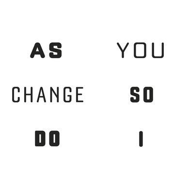 As You Change, So Do I